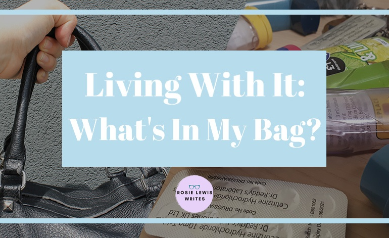 Blog title for 'Living With It: What's in my Bag?' by Rosie Lewis for Rosie Lewis Writes
