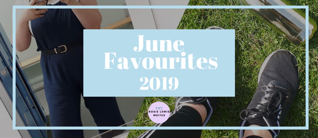 Title page for June Favourites 2019 | Rosie Lewis Writes
