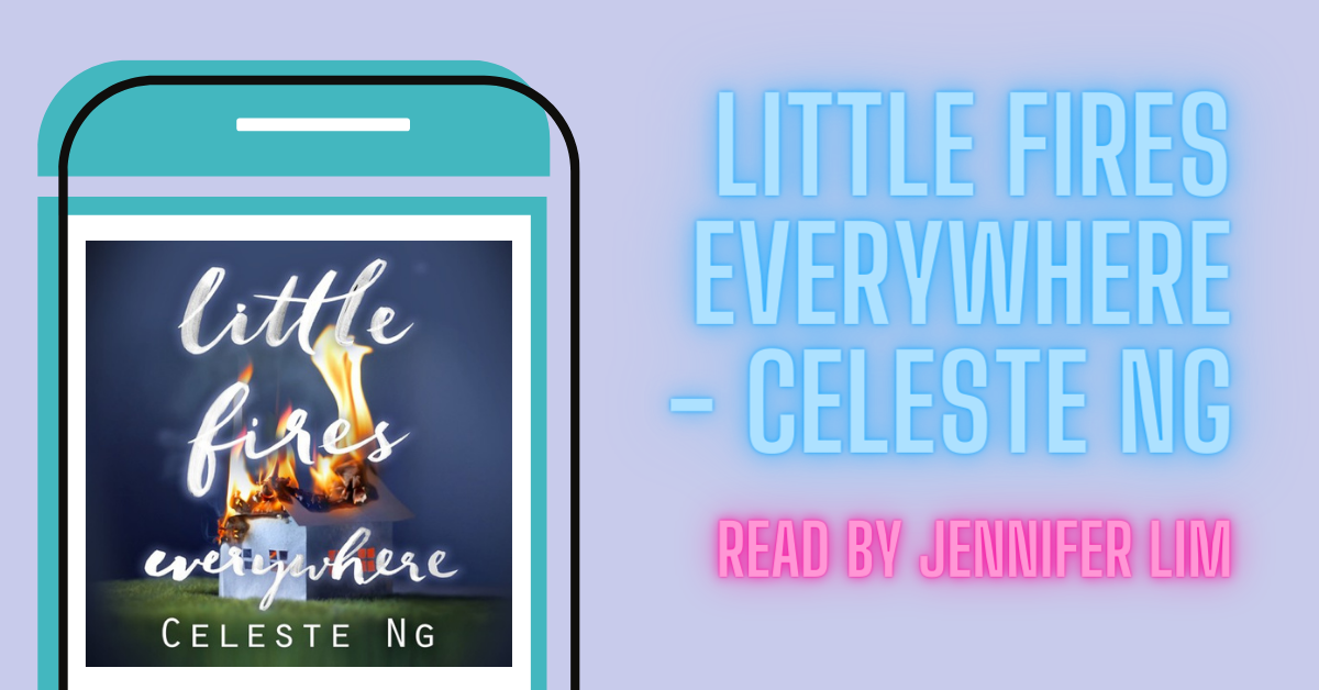 A blog graphic saying 'Little Fires Everywhere - Celestee Ng. Read by Jennifer Lim'